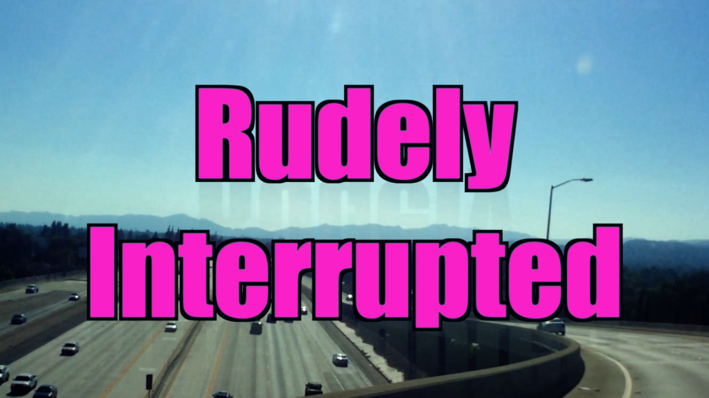 Rudely Interrupted in LA